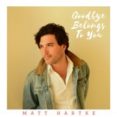 Matt Hartke - Goodbye Belongs to You