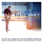 Walter Trout - We're All In This Together (feat. Joe Bonamassa)
