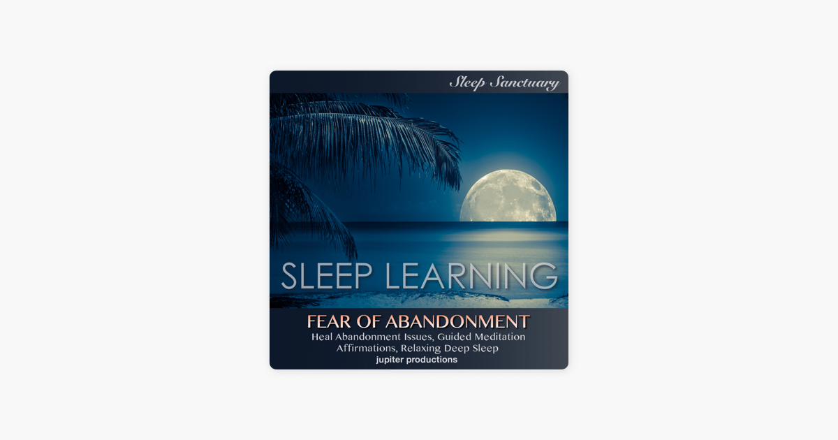 Fear Of Abandonment Heal Abandonment Issues Sleep Learning Guided Meditation Affirmations Relaxing Deep Sleep Unabridged On Apple Books