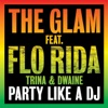 Party Like a DJ (feat. Flo Rida, Trina & Dwaine) [Remixes] - EP, The Glam