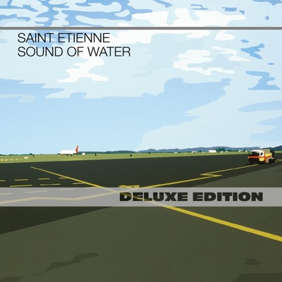 Sound of Water (Special Edition) - Saint Etienne