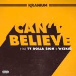 songs like Can't Believe (feat. Ty Dolla $ign & WizKid)