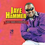 Jaye Hammer - The Last Man Standing up in It
