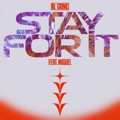 Stay for It (feat. Miguel) - RL Grime song