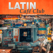 Latin Café Club: Time for Coffee Break, Dinner Party, Perfect Day with Friends, Instrumental Restaurant Music
