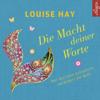 Louise L. Hay - Die Macht Deiner Worte: Wer das Gute ausspricht, verändert die Welt artwork