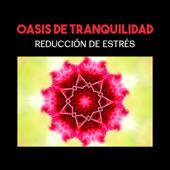 Oasis de Tranquilidad - Reducción de Estrés, Música de relajación, Calmar Melodías para Mejorar tu Estado de Ánimo