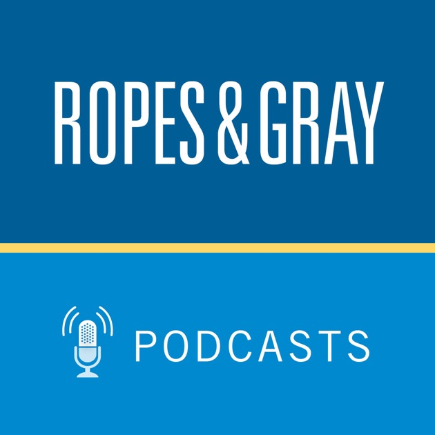 ropes gray podcasts by ropes gray llp on apple podcasts. Black Bedroom Furniture Sets. Home Design Ideas