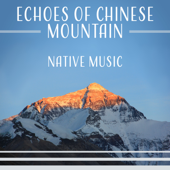 Echoes of Chinese Mountain: Native Music, Mindfulness Meditation, Tranquil Ambient, Oriental Instruments
