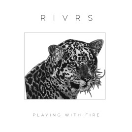 Playing With Fire Single By Rivrs