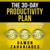 The 30-Day Productivity Plan: Break the 30 Bad Habits That Are Sabotaging Your Time Management - One Day at a Time! (Unabridged)