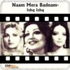 Naam Mera Badnam / Ishq Ishq