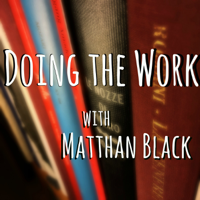 Doing the Work with Matthan Black podcast