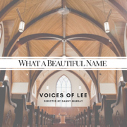 What a Beautiful Name - Voices of Lee - Voices of Lee