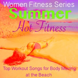 Summer Hot Fitness – Top Workout Songs for Body Moving at the Beach by  Women Fitness Series