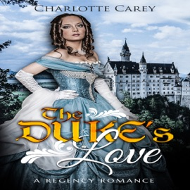 The Duke's Love: A Regency Romance (Unabridged) - Charlotte Carey & Historical, Deluxe mp3 listen download