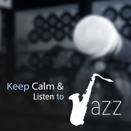 Keep Calm & Listen to Jazz: The Best of Jazz Music Collection, Smooth  Sounds for Relaxation, Soothing Piano & Guitar Sounds by Instrumental Jazz