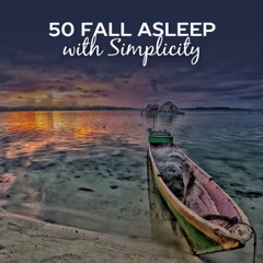 50 Fall Asleep with Simplicity: Music to Sleep Softly Everynight, Soothing Nature, Relaxing Lullabies, Lucid Dreaming & Meditation