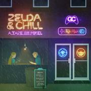 Zelda & Chill - Mikel & GameChops - Mikel & GameChops