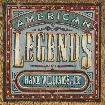 American Legends - Best of the Early Years: Hank Williams, Jr. - Hank Williams Jr.