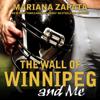 Mariana Zapata - The Wall of Winnipeg and Me Grafik