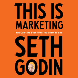 This Is Marketing: You Can't Be Seen Until You Learn to See (Unabridged) - Seth Godin mp3 download
