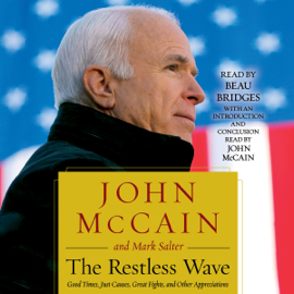 The Restless Wave: Good Times, Just Causes, Great Fights, and Other Appreciations (Unabridged) - John McCain & Mark Salter mp3 download