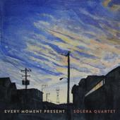 Every Moment Present-Solera Quartet