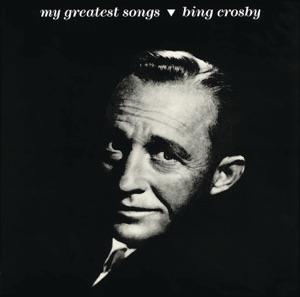 Bing Crosby: My Greatest Songs