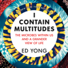 I Contain Multitudes: The Microbes Within Us and a Grander View of Life (Unabridged) - Ed Yong