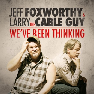 We've Been Thinking – Jeff Foxworthy & Larry the Cable Guy