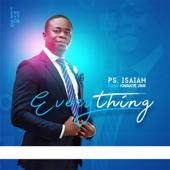 Everything - Pastor Isaiah Fosu Kwakye Jnr