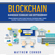 Matthew Connor - Blockchain: Blockchain Technology and Cryptocurrency - Ultimate Beginner's Guide to Smart Contracts, Distributed Ledger, Fintech, Investing, Trading and Mining in the World of Cryptocurrencies (Unabridged)