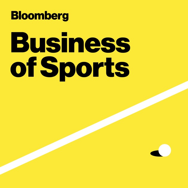 Bloomberg Business of Sports by Bloomberg on Apple Podcasts 0844e6759
