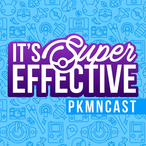 It's Super Effective | A Weekly Pokemon Podcast