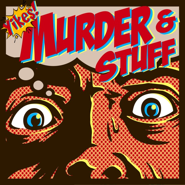 Yikes! Murder and Stuff! A True Crime Podcast
