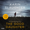 The Good Daughter (Unabridged) - Karin Slaughter