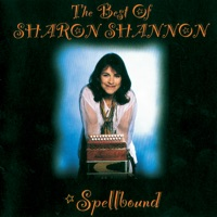 Spellbound: The Best of Sharon Shannon by Sharon Shannon on Apple Music