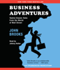 John Brooks - Business Adventures: Twelve Classic Tales from the World of Wall Street (Unabridged)  artwork