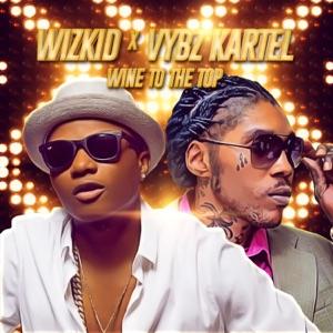 Wizkid & Vybz Kartel - Wine to the Top