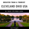 Laura Scroggins & Greater Than a Tourist - Greater Than a Tourist - Cleveland Ohio: 50 Travel Tips from a Local (Unabridged)  artwork
