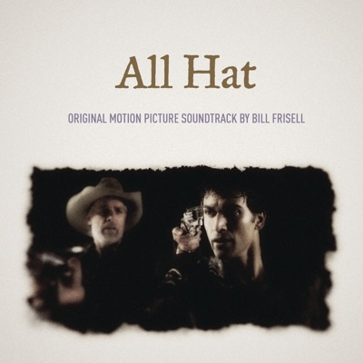 All Hat (Original Motion Picture Soundtrack) - Bill Frisell