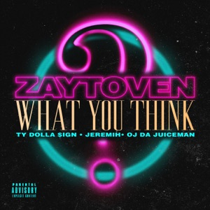 Zaytoven, Ty Dolla $ign & Jeremih - What You Think feat. OJ da Juiceman