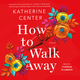 How to Walk Away: A Novel (Unabridged) audiobook