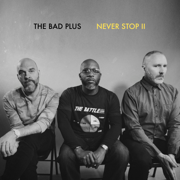Never Stop II - The Bad Plus - The Bad Plus