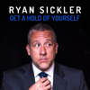 Get a Hold of Yourself - Ryan Sickler