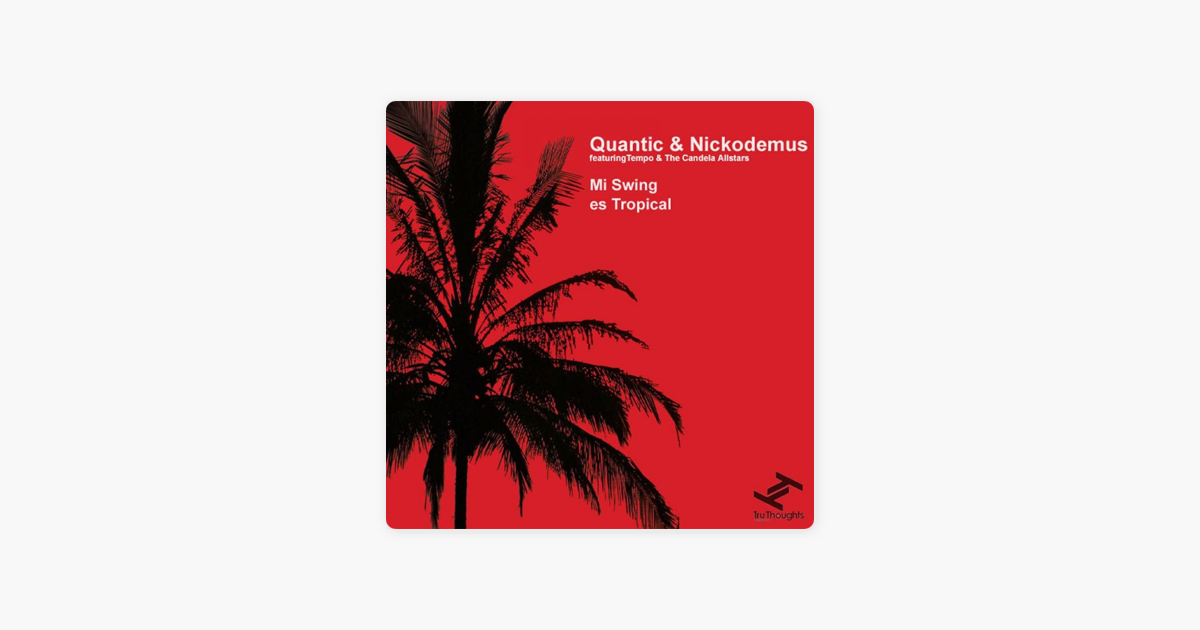Mi Swing Es Tropical Feat Tempo The Candela Allstars Single By Quantic Nickodemus