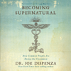 Dr. Joe Dispenza - Becoming Supernatural: How Common People Are Doing The Uncommon  artwork