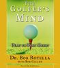 Bob Rotella & Bob Cullen - The Golfer's Mind (Abridged)  artwork