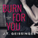 J.T. Geissinger - Burn for You: Slow Burn, Book 1 (Unabridged)